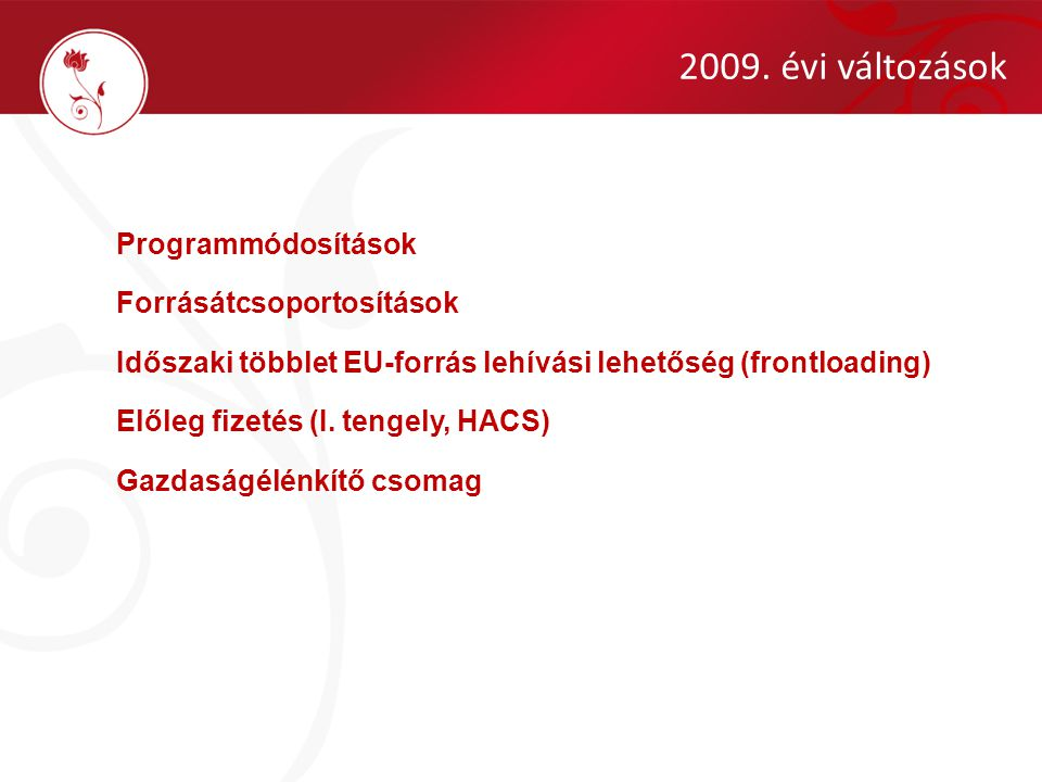 Programmódosítások Forrásátcsoportosítások Időszaki többlet EU-forrás lehívási lehetőség (frontloading) Előleg fizetés (I. tengely, HACS) Gazdaságélén
