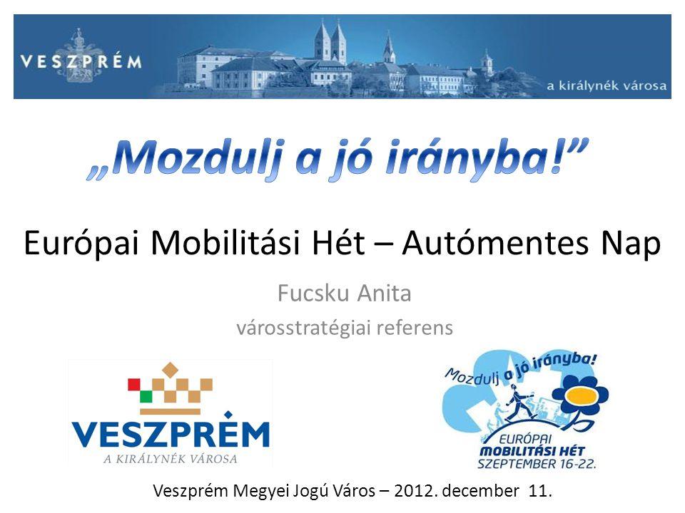 Európai Mobilitási Hét – Autómentes Nap Fucsku Anita városstratégiai referens Veszprém Megyei Jogú Város – 2012.