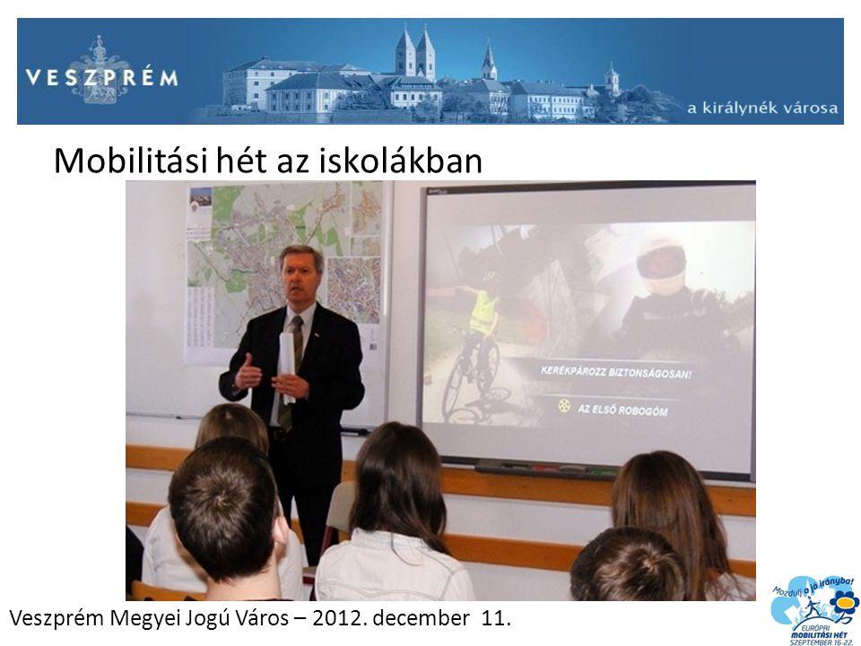 Veszprém Megyei Jogú Város – 2012. december 11. Mobilitási hét az iskolákban