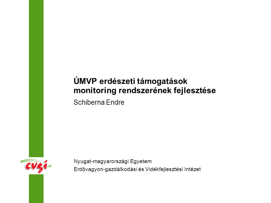 Nyugat-magyarországi Egyetem Erdővagyon-gazdálkodási és Vidékfejlesztési Intézet Schiberna Endre ÚMVP erdészeti támogatások monitoring rendszerének fe