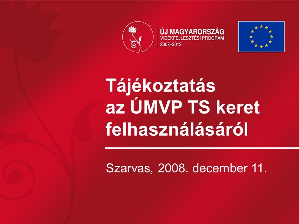 Tájékoztatás az ÚMVP TS keret felhasználásáról Szarvas, 2008. december 11.
