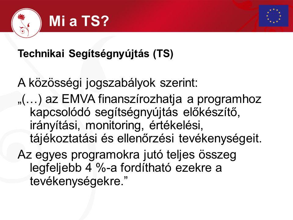"""Technikai Segítségnyújtás (TS) A közösségi jogszabályok szerint: """"(…) az EMVA finanszírozhatja a programhoz kapcsolódó segítségnyújtás előkészítő, irá"""