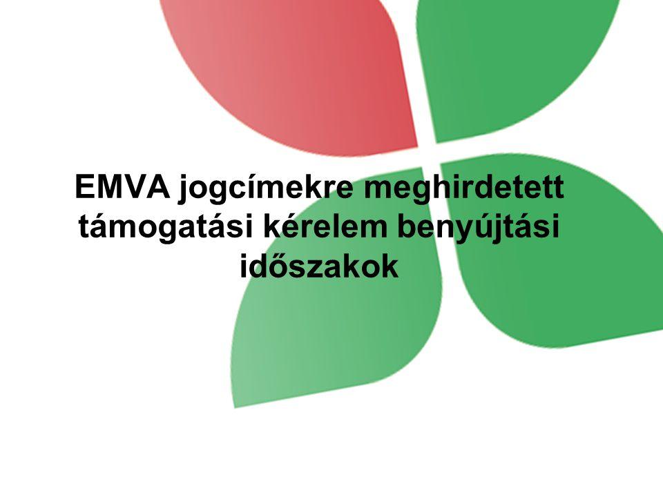 EMVA jogcímekre meghirdetett támogatási kérelem benyújtási időszakok