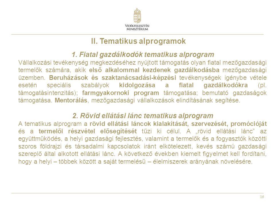16 II. Tematikus alprogramok 1. Fiatal gazdálkodók tematikus alprogram Vállalkozási tevékenység megkezdéséhez nyújtott támogatás olyan fiatal mezőgazd