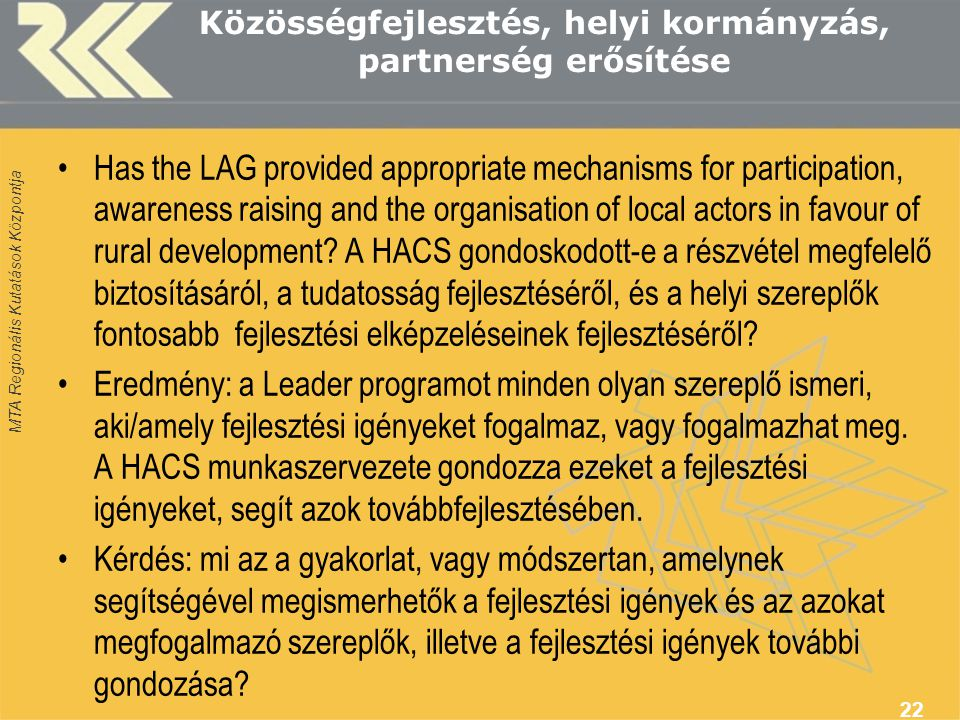 MTA Regionális Kutatások Központja Közösségfejlesztés, helyi kormányzás, partnerség erősítése Has the LAG provided appropriate mechanisms for particip