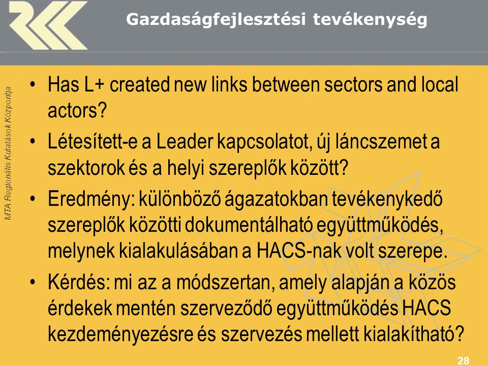MTA Regionális Kutatások Központja Gazdaságfejlesztési tevékenység Has L+ created new links between sectors and local actors? Létesített-e a Leader ka