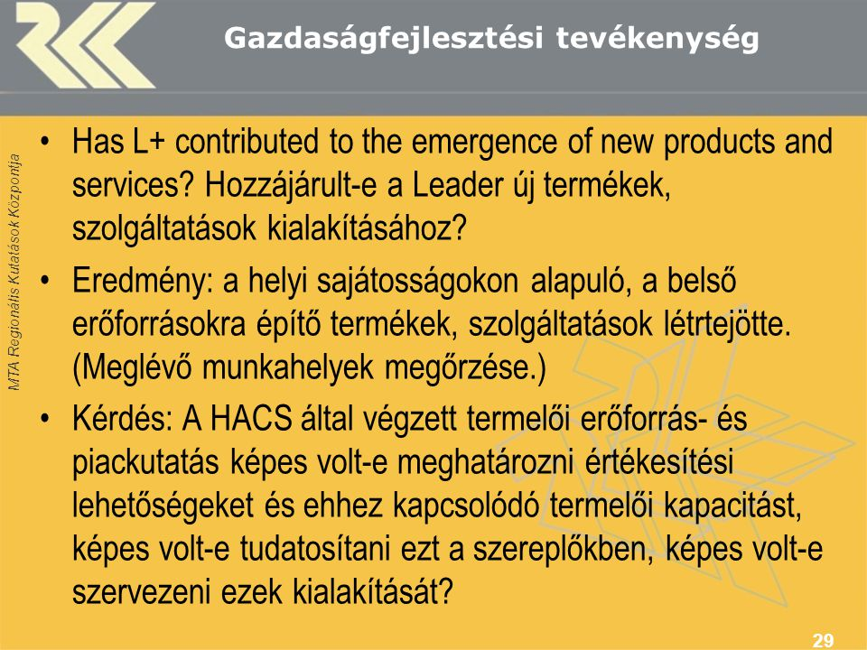 MTA Regionális Kutatások Központja Gazdaságfejlesztési tevékenység Has L+ contributed to the emergence of new products and services? Hozzájárult-e a L
