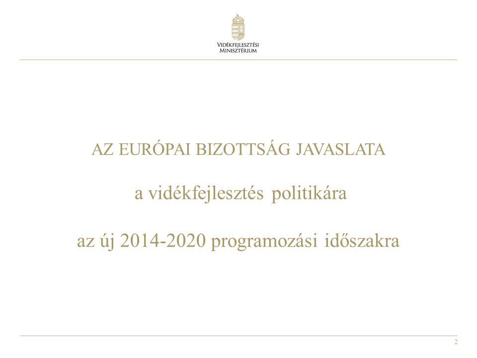 2 AZ EURÓPAI BIZOTTSÁG JAVASLATA a vidékfejlesztés politikára az új 2014-2020 programozási időszakra