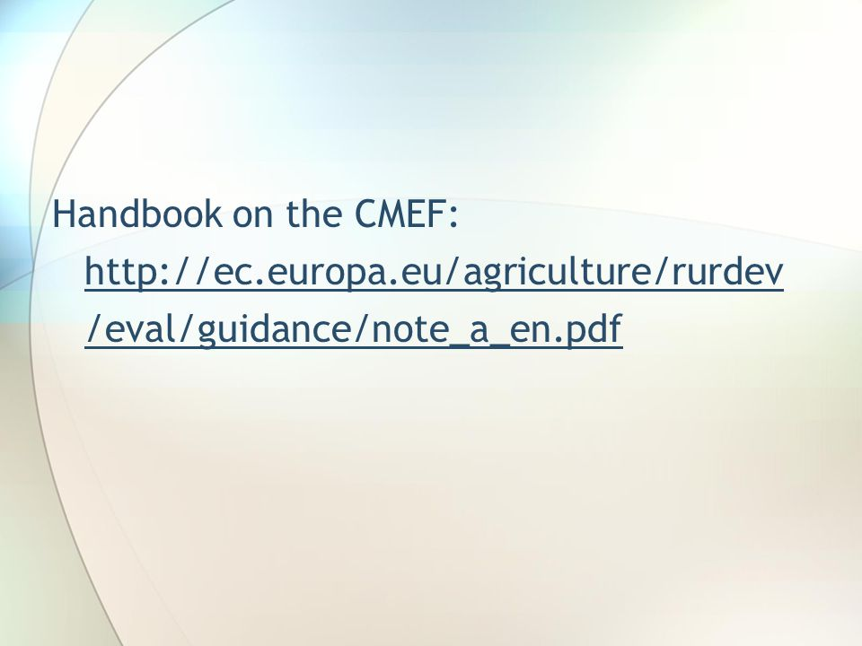 Handbook on the CMEF: http://ec.europa.eu/agriculture/rurdev /eval/guidance/note_a_en.pdf