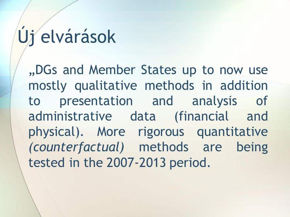 "Új elvárások ""DGs and Member States up to now use mostly qualitative methods in addition to presentation and analysis of administrative data (financia"