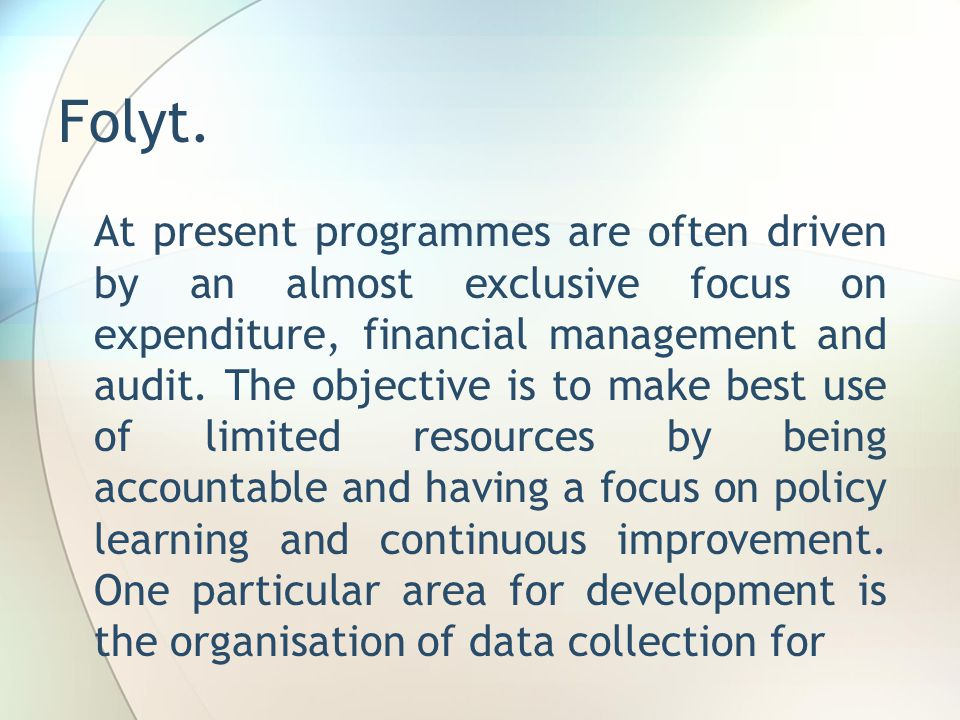 Folyt. At present programmes are often driven by an almost exclusive focus on expenditure, financial management and audit. The objective is to make be