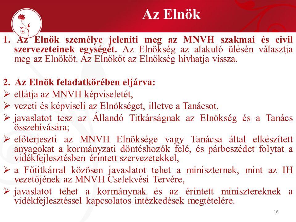 16 Az Elnök 1. Az Elnök személye jeleníti meg az MNVH szakmai és civil szervezeteinek egységét.