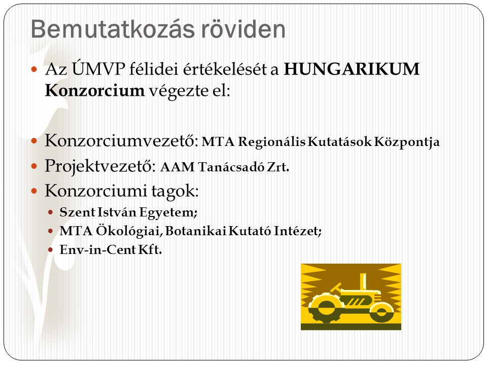 Bemutatkozás röviden Az ÚMVP félidei értékelését a HUNGARIKUM Konzorcium végezte el: Konzorciumvezető: MTA Regionális Kutatások Központja Projektvezető: AAM Tanácsadó Zrt.