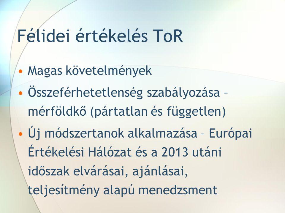 Félidei értékelés ToR Magas követelmények Összeférhetetlenség szabályozása – mérföldkő (pártatlan és független) Új módszertanok alkalmazása – Európai Értékelési Hálózat és a 2013 utáni időszak elvárásai, ajánlásai, teljesítmény alapú menedzsment