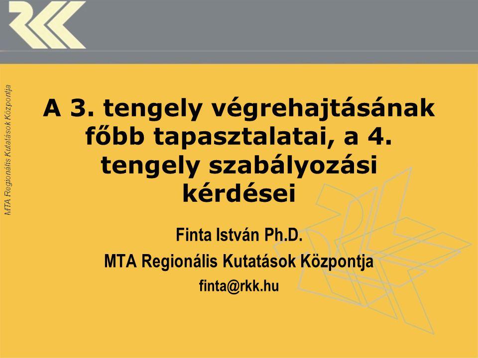 MTA Regionális Kutatások Központja A 3. tengely végrehajtásának főbb tapasztalatai, a 4.