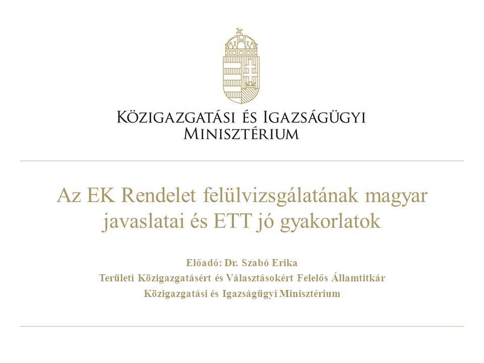 Az EK Rendelet felülvizsgálatának magyar javaslatai és ETT jó gyakorlatok Előadó: Dr.