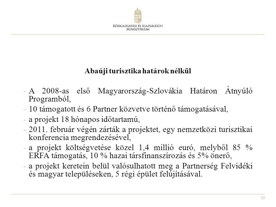 10 Abaúji turisztika határok nélkül -A 2008-as első Magyarország-Szlovákia Határon Átnyúló Programból, -10 támogatott és 6 Partner közvetve történő támogatásával, -a projekt 18 hónapos időtartamú, -2011.
