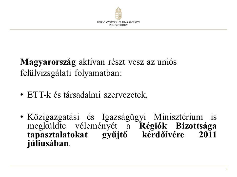 3 Magyarország aktívan részt vesz az uniós felülvizsgálati folyamatban: ETT-k és társadalmi szervezetek, Közigazgatási és Igazságügyi Minisztérium is megküldte véleményét a Régiók Bizottsága tapasztalatokat gyűjtő kérdőívére 2011 júliusában.