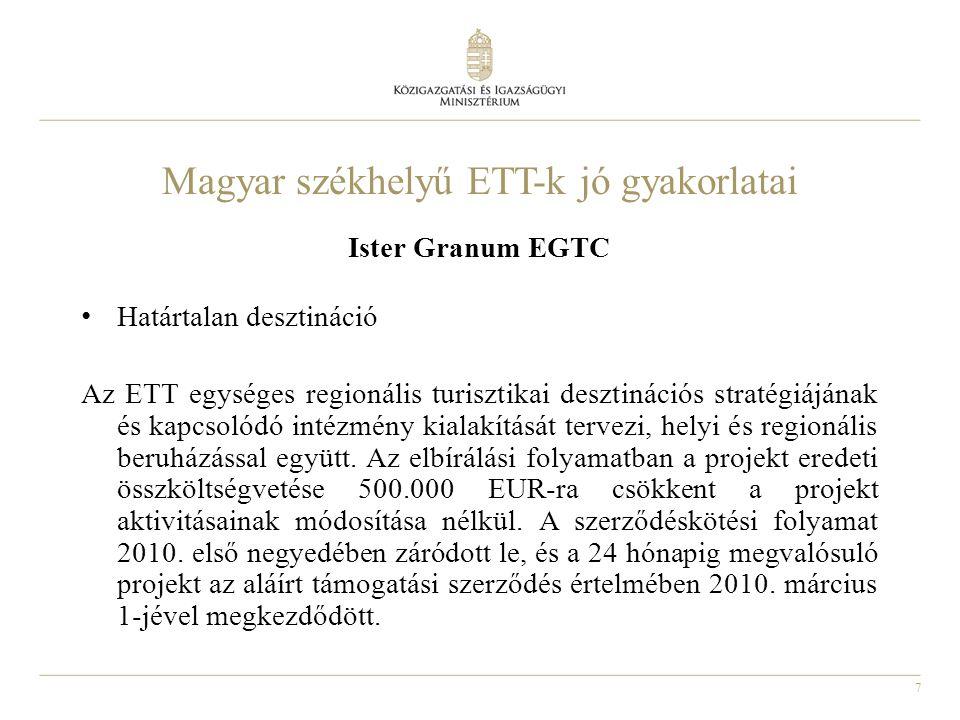 7 Magyar székhelyű ETT-k jó gyakorlatai Ister Granum EGTC Határtalan desztináció Az ETT egységes regionális turisztikai desztinációs stratégiájának és kapcsolódó intézmény kialakítását tervezi, helyi és regionális beruházással együtt.