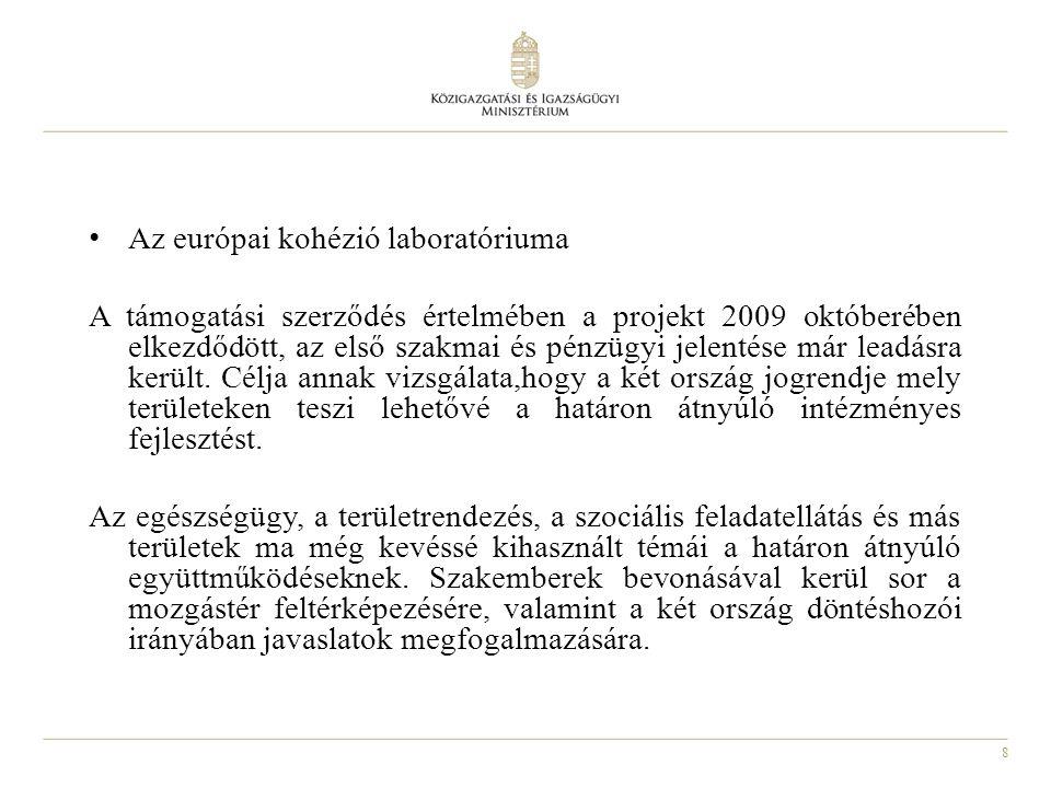 8 Az európai kohézió laboratóriuma A támogatási szerződés értelmében a projekt 2009 októberében elkezdődött, az első szakmai és pénzügyi jelentése már leadásra került.