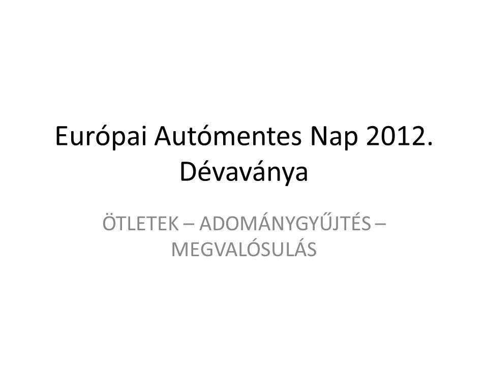 Európai Autómentes Nap 2012. Dévaványa ÖTLETEK – ADOMÁNYGYŰJTÉS – MEGVALÓSULÁS