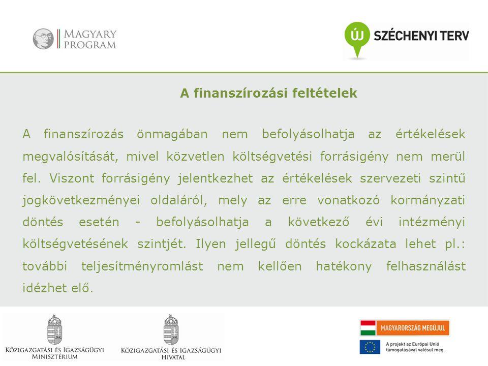 A finanszírozási feltételek A finanszírozás önmagában nem befolyásolhatja az értékelések megvalósítását, mivel közvetlen költségvetési forrásigény nem