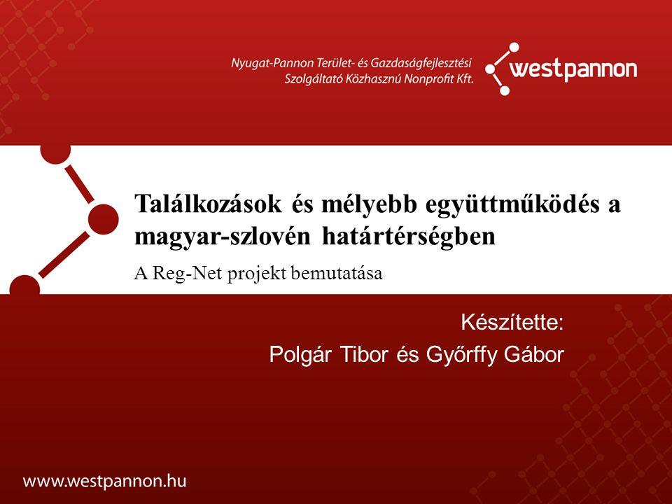 Találkozások és mélyebb együttműködés a magyar-szlovén határtérségben A Reg-Net projekt bemutatása Készítette: Polgár Tibor és Győrffy Gábor