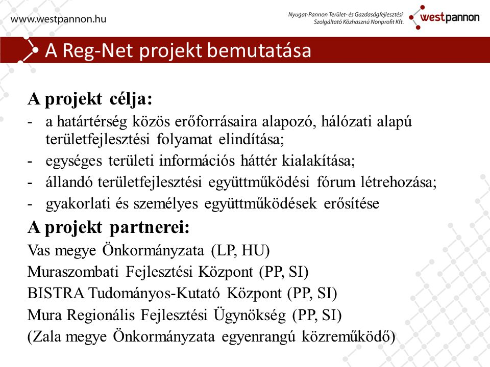 A Reg-Net projekt bemutatása A projekt célja: -a határtérség közös erőforrásaira alapozó, hálózati alapú területfejlesztési folyamat elindítása; -egys