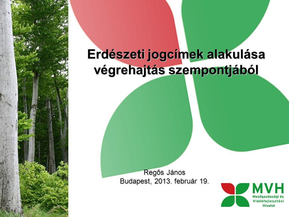 Erdészeti jogcímek alakulása végrehajtás szempontjából Regős János Budapest, 2013. február 19.