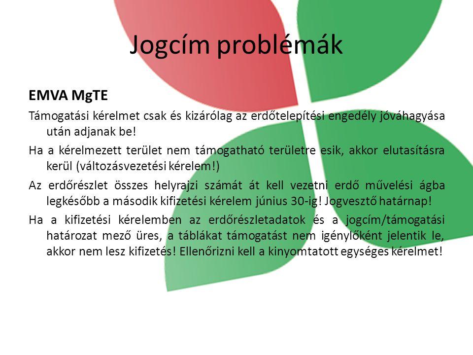 Jogcím problémák EMVA MgTE Támogatási kérelmet csak és kizárólag az erdőtelepítési engedély jóváhagyása után adjanak be! Ha a kérelmezett terület nem
