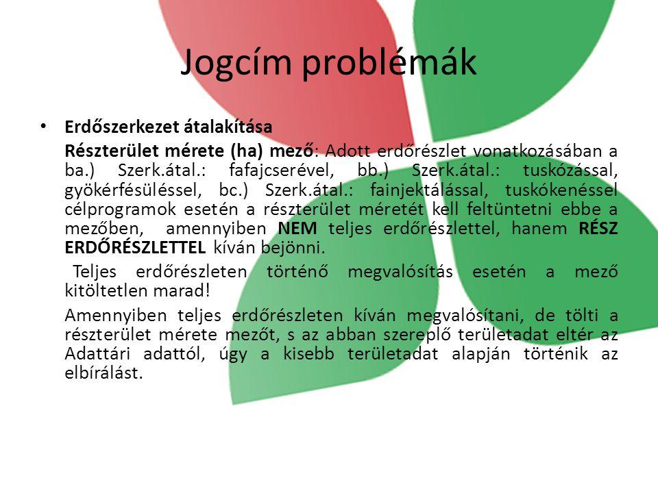 Jogcím problémák Erdőszerkezet átalakítása Részterület mérete (ha) mező: Adott erdőrészlet vonatkozásában a ba.) Szerk.átal.: fafajcserével, bb.) Szer
