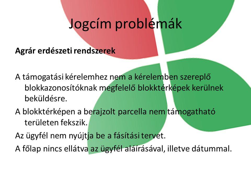 Jogcím problémák Agrár erdészeti rendszerek A támogatási kérelemhez nem a kérelemben szereplő blokkazonosítóknak megfelelő blokktérképek kerülnek bekü