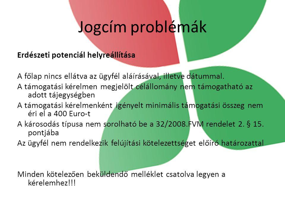 Jogcím problémák Erdészeti potenciál helyreállítása A főlap nincs ellátva az ügyfél aláírásával, illetve dátummal. A támogatási kérelmen megjelölt cél