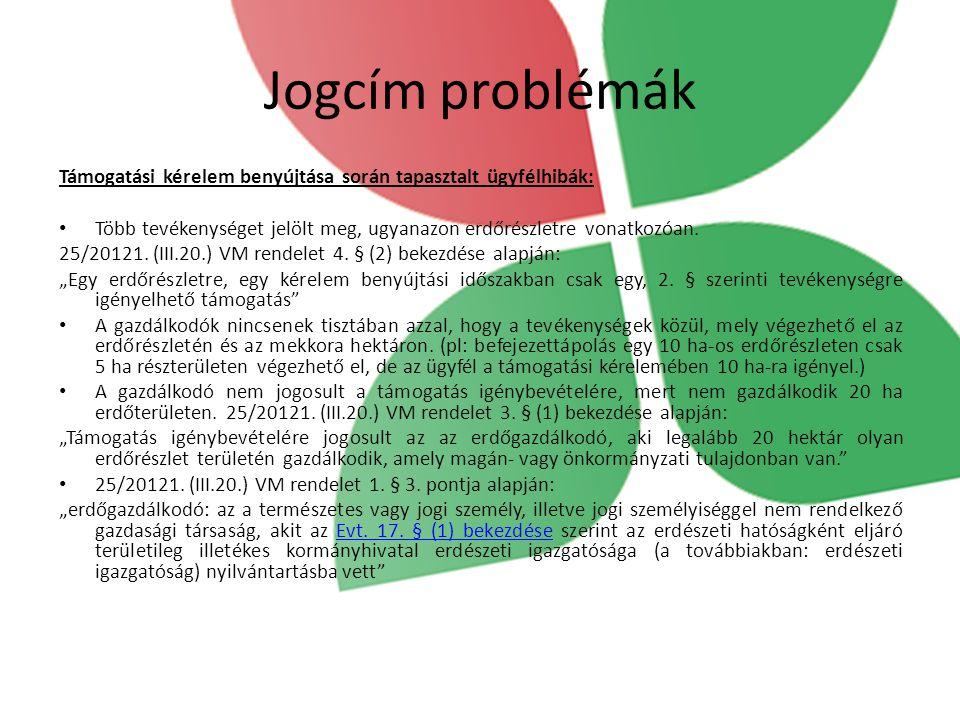 Jogcím problémák Támogatási kérelem benyújtása során tapasztalt ügyfélhibák: Több tevékenységet jelölt meg, ugyanazon erdőrészletre vonatkozóan. 25/20