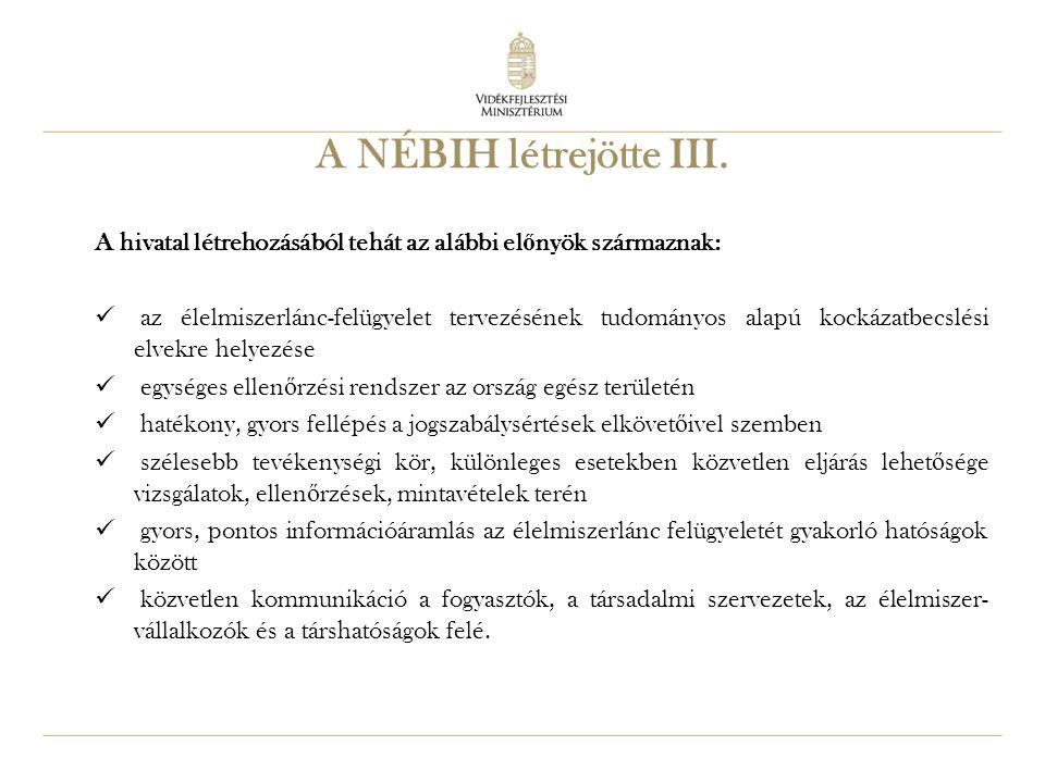 28 A NÉBIH létrejötte III. A hivatal létrehozásából tehát az alábbi el ő nyök származnak: az élelmiszerlánc-felügyelet tervezésének tudományos alapú k