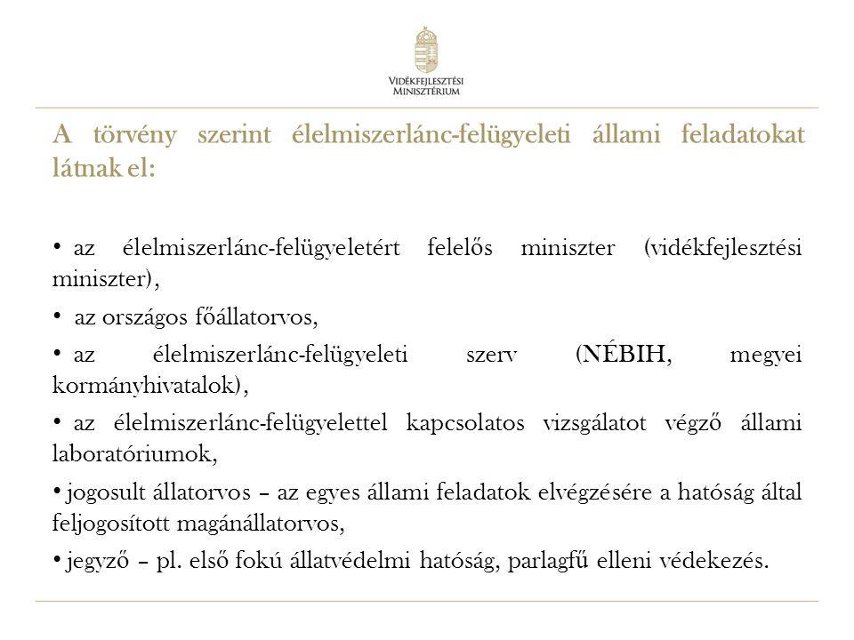 5 A törvény szerint élelmiszerlánc-felügyeleti állami feladatokat látnak el: az élelmiszerlánc-felügyeletért felel ő s miniszter (vidékfejlesztési min