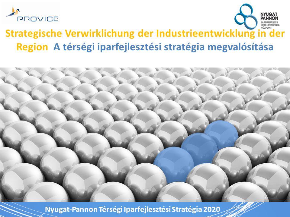 Nyugat-Pannon Térségi Iparfejlesztési Stratégia 2020 Strategische Verwirklichung der Industrieentwicklung in der Region A térségi iparfejlesztési stratégia megvalósítása