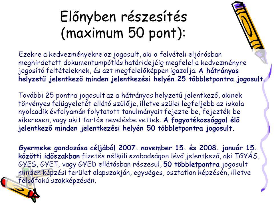 Előnyben részesítés (maximum 50 pont): Ezekre a kedvezményekre az jogosult, aki a felvételi eljárásban meghirdetett dokumentumpótlás határidejéig megf