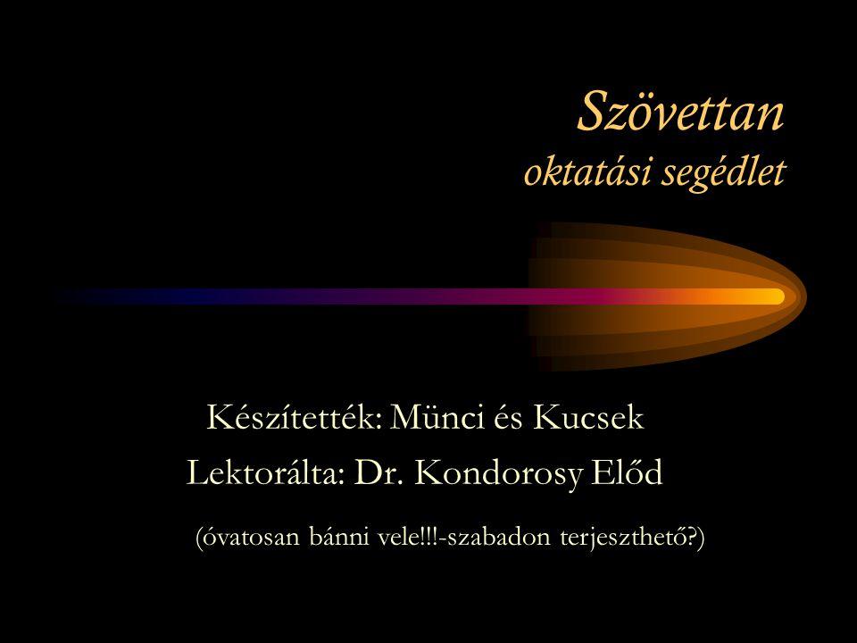 Szövettan oktatási segédlet Készítették: Münci és Kucsek Lektorálta: Dr.