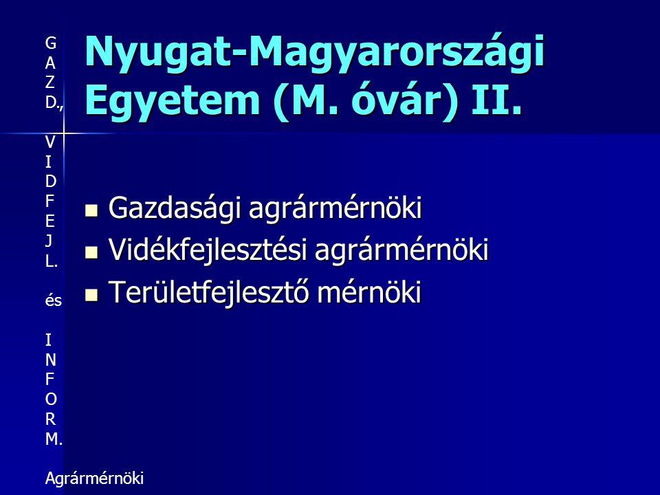 Nyugat-Magyarországi Egyetem (M. óvár) II. Gazdasági agrármérnöki Gazdasági agrármérnöki Vidékfejlesztési agrármérnöki Vidékfejlesztési agrármérnöki T