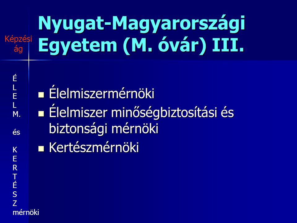 Nyugat-Magyarországi Egyetem (M. óvár) III. Élelmiszermérnöki Élelmiszermérnöki Élelmiszer minőségbiztosítási és biztonsági mérnöki Élelmiszer minőség