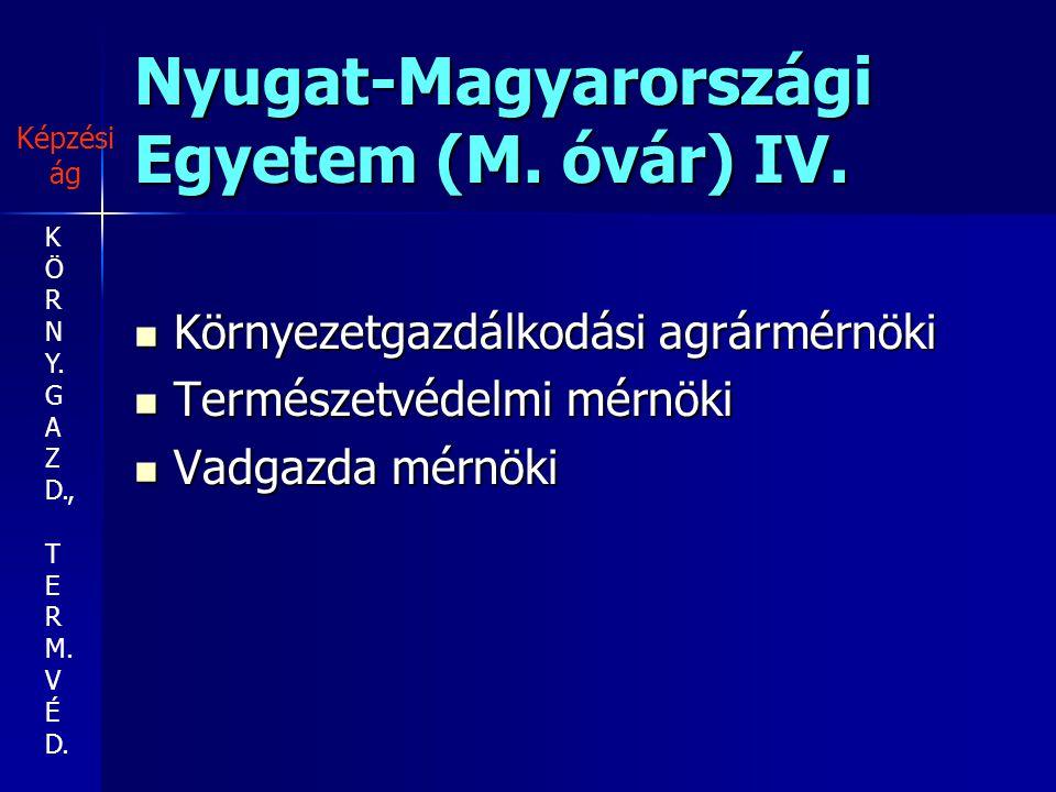 Nyugat-Magyarországi Egyetem (M. óvár) IV. Környezetgazdálkodási agrármérnöki Környezetgazdálkodási agrármérnöki Természetvédelmi mérnöki Természetvéd