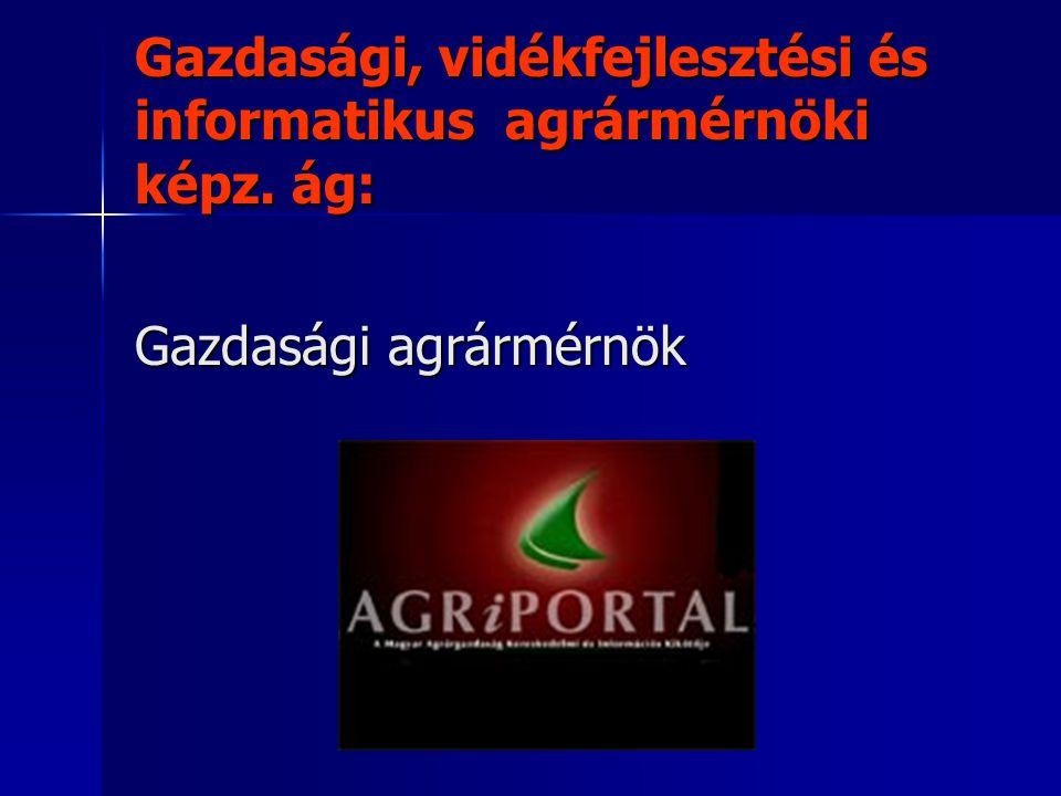Gazdasági, vidékfejlesztési és informatikus agrármérnöki képz. ág: Gazdasági agrármérnök