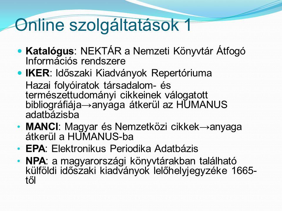 Online szolgáltatások 1 Katalógus: NEKTÁR a Nemzeti Könyvtár Átfogó Információs rendszere IKER: Időszaki Kiadványok Repertóriuma Hazai folyóiratok tár
