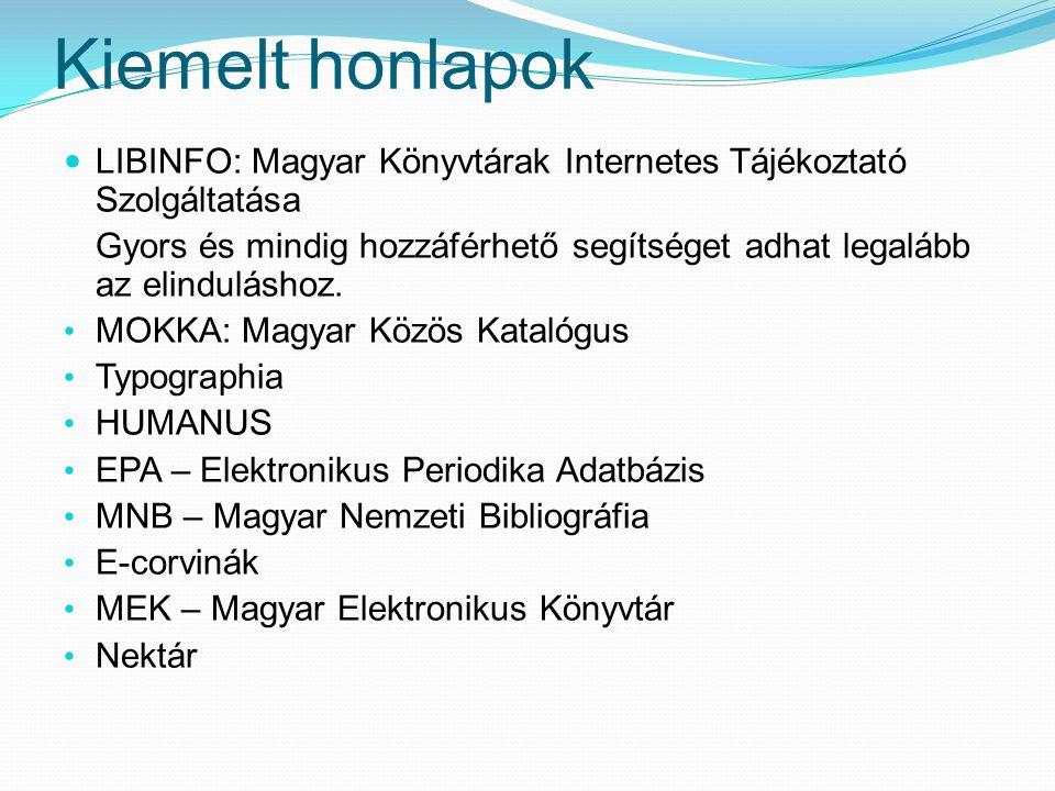 Kiemelt honlapok LIBINFO: Magyar Könyvtárak Internetes Tájékoztató Szolgáltatása Gyors és mindig hozzáférhető segítséget adhat legalább az elindulásho