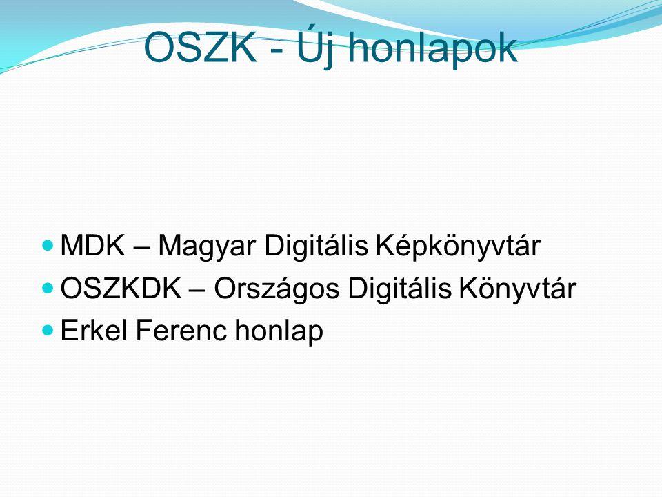 OSZK - Új honlapok MDK – Magyar Digitális Képkönyvtár OSZKDK – Országos Digitális Könyvtár Erkel Ferenc honlap