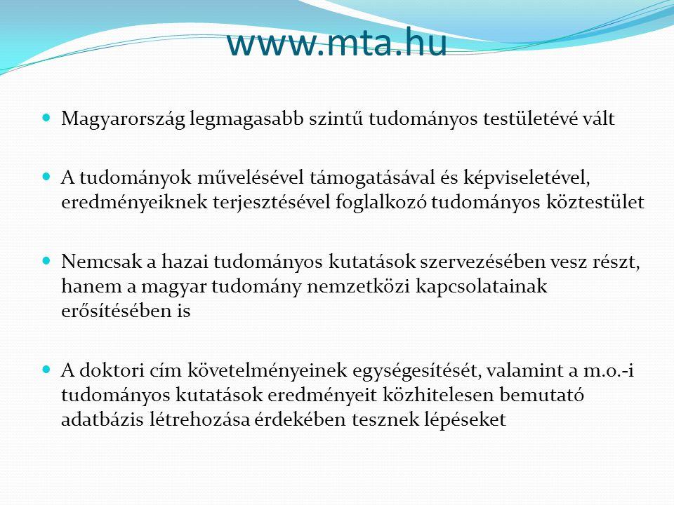 www.mta.hu Magyarország legmagasabb szintű tudományos testületévé vált A tudományok művelésével támogatásával és képviseletével, eredményeiknek terjes