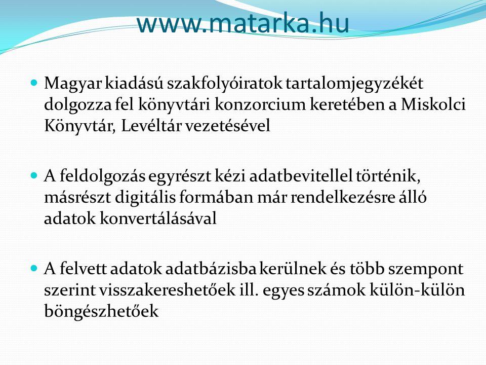 www.matarka.hu Magyar kiadású szakfolyóiratok tartalomjegyzékét dolgozza fel könyvtári konzorcium keretében a Miskolci Könyvtár, Levéltár vezetésével