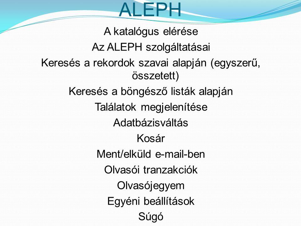 ALEPH A katalógus elérése Az ALEPH szolgáltatásai Keresés a rekordok szavai alapján (egyszerű, összetett) Keresés a böngésző listák alapján Találatok
