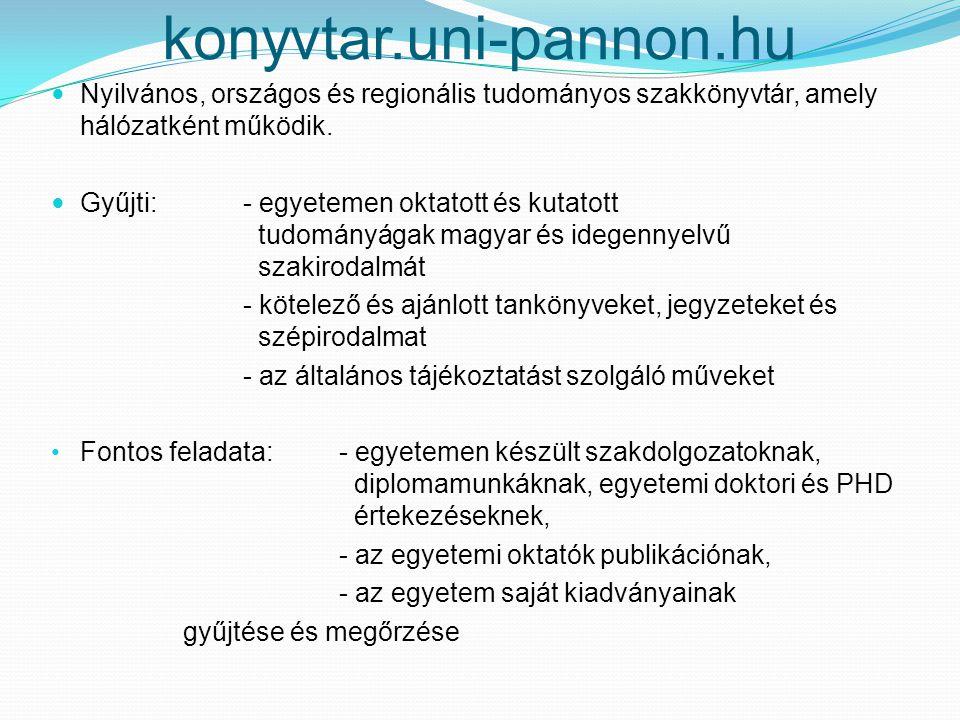 konyvtar.uni-pannon.hu Nyilvános, országos és regionális tudományos szakkönyvtár, amely hálózatként működik. Gyűjti: - egyetemen oktatott és kutatott